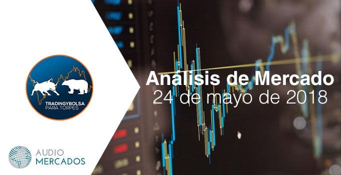 Análisis diario de mercado en Trading y Bolsa para Torpes del 24 de mayo de 2018