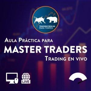 Aula Práctica de trading en vivo para Master Traders